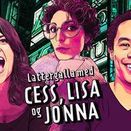 Lattergalla med Cess, Lisa & Jonna