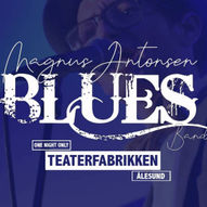 NY DATO: Magnus Antonsen Bluesband // Teaterfabrikken 14. august