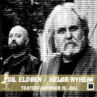Egil Eldøen m/Helge Nyheim // Teaterfabrikken // 15. juli