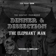 Dinner & Dissection   The Elephant Man