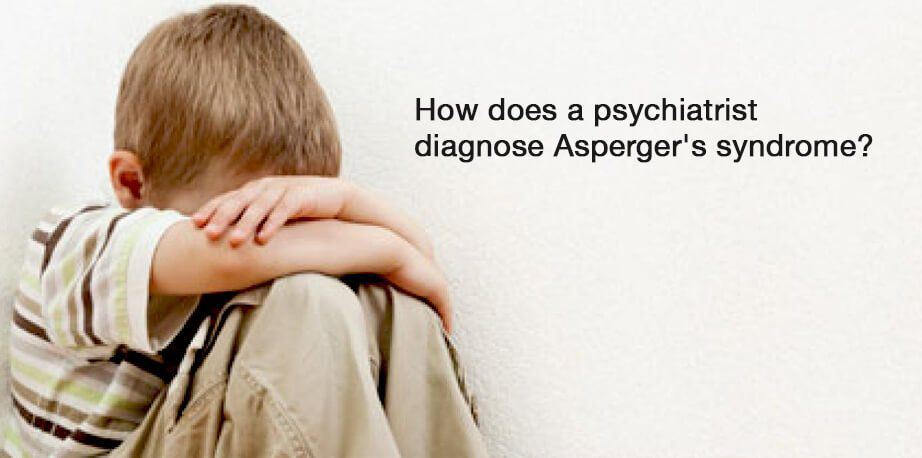 How Does a Psychiatrist Diagnose Asperger's Syndrome1