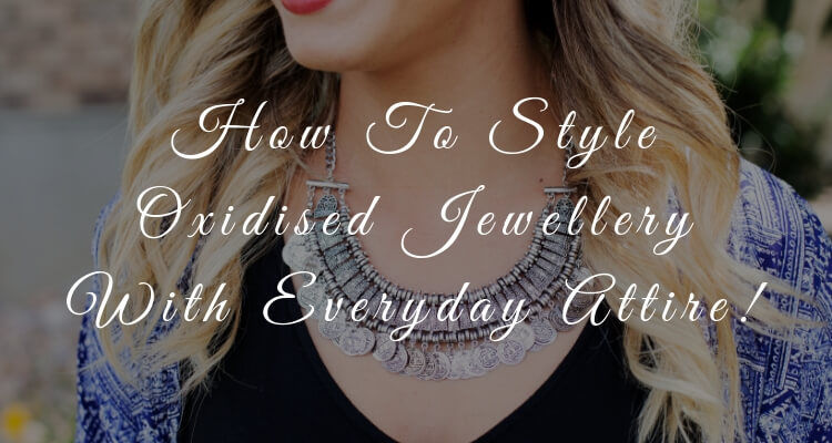 How To Style Oxidised Jewellery With Everyday Attire!