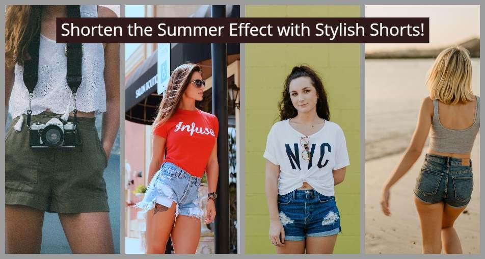 Shorten the Summer Effect with Stylish Shorts!