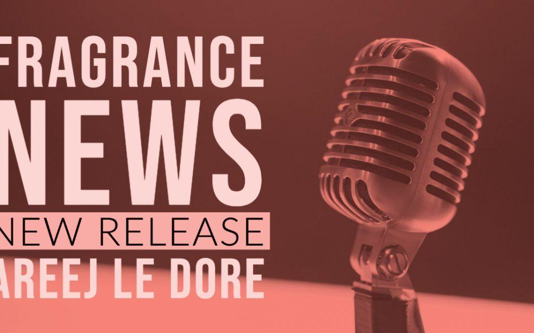 Areej Le Dore New Releases Ottoman Empire II, Siberian Musk II, Malik Al Taif, Baikal Gris, Oud Luwak, Walimah