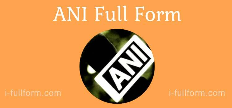 What is ANI Full Form - ANI News Agency?