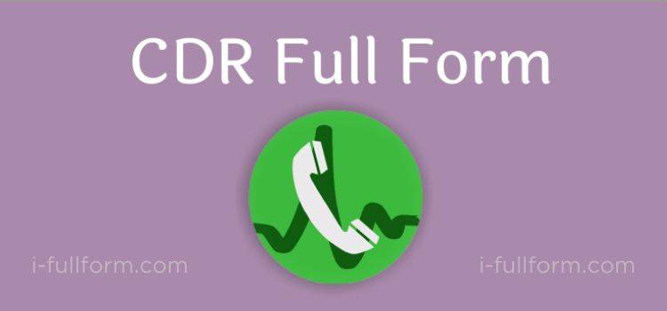 CDR Full Form - what is CDR?