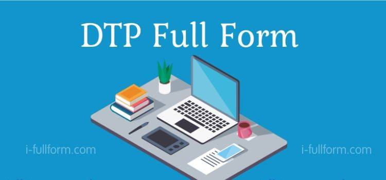 DTP Full Form - What is DTP?