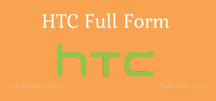 HTC Full Form - What is HTC?