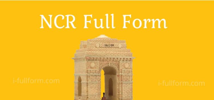 NCR Full Form - What is the full name of Delhi NCR?`