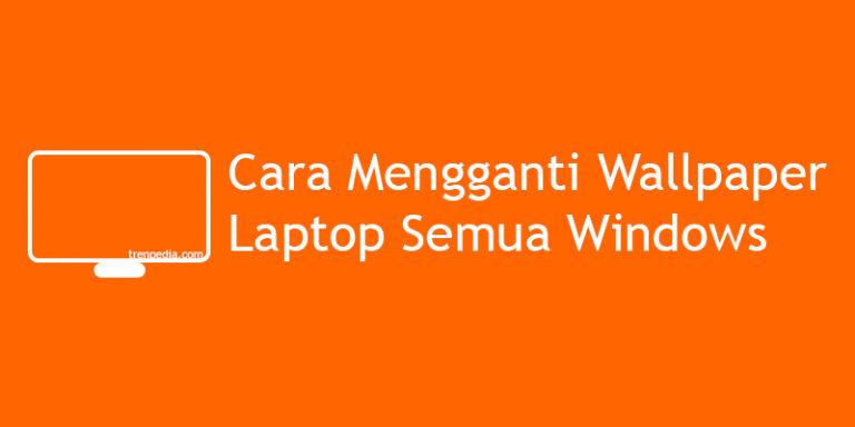 cara mengganti wallpaper laptop di semua windows