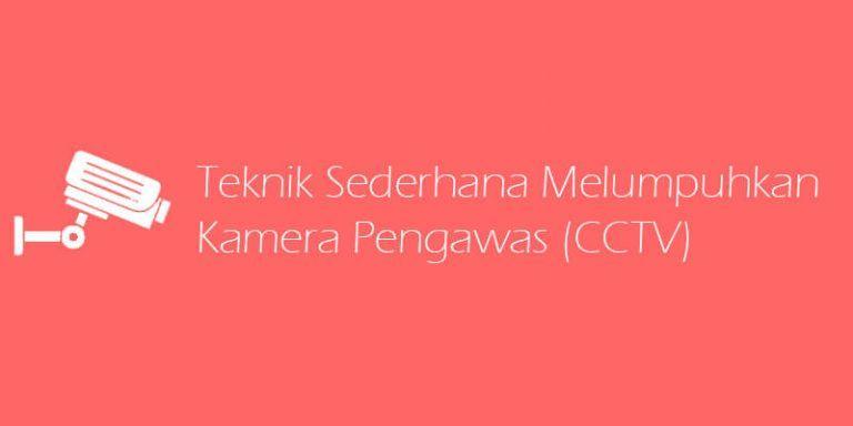 cara melumpuhkan kamera pengawas