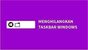cara menghilangkan taskbar windows
