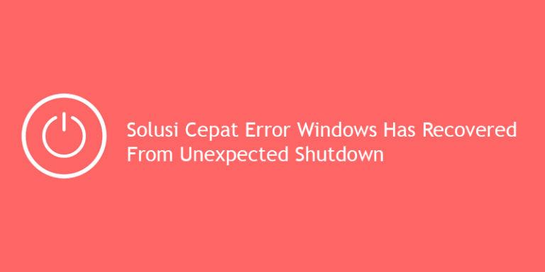 Solusi Cepat Error Windows Has Recovered From Unexpected Shutdown