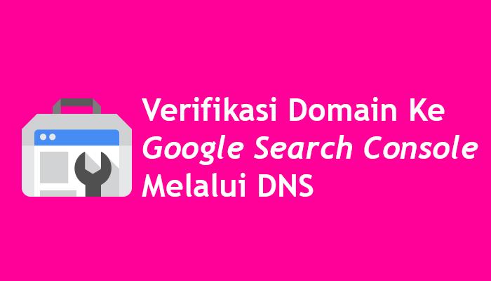 cara verifikasi domain ke google search console melalui DNS