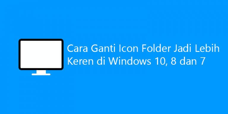 cara ganti icon folder windows jadi lebih keren