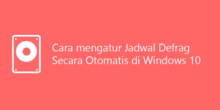 cara otomatis defrag di windows 10