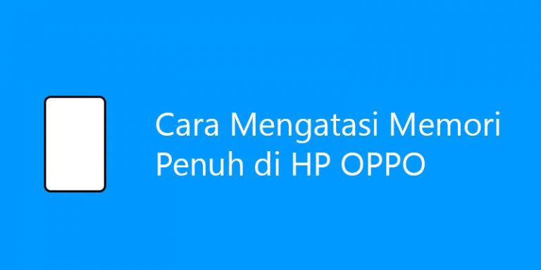 √ Cara Mengatasi Penyimpanan Hampir Penuh di HP OPPO [100% Berhasil]
