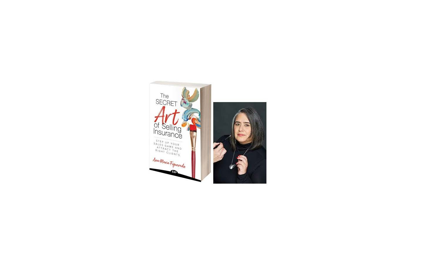 The Secret Art of Selling Insurance Book by Ana-Maria Figueredo