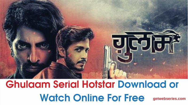 Ghulaam Serial Hotstar Download or Watch Online For Free