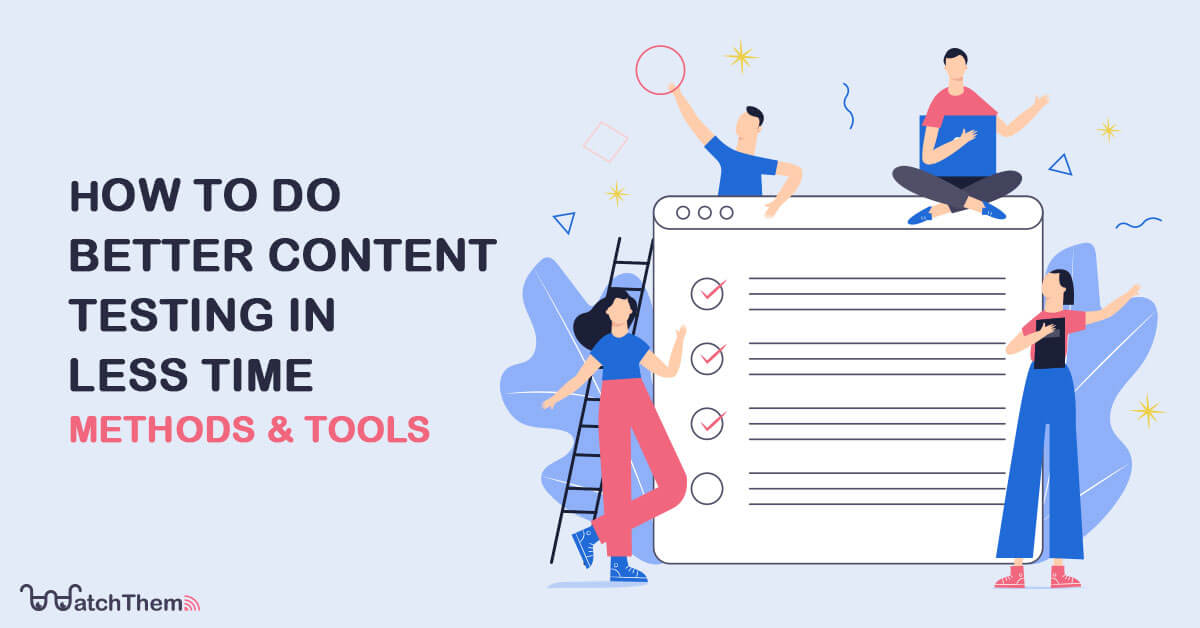 How to do better content testing in less time [methods and tools]