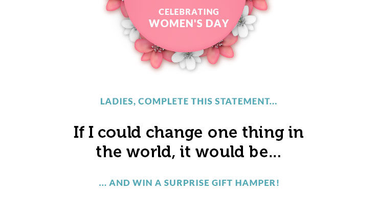 Womens Day Contest If I could change one thing in the world it would be