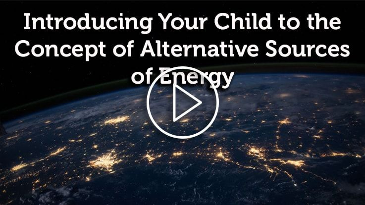 Introducing Your Child To The Concept Of Alternative Sources Of Energy