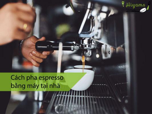 Cách pha espresso bằng máy tại nhà