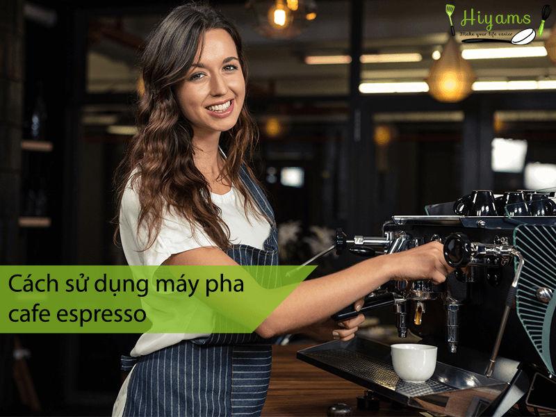 Cách sử dụng máy pha cafe espresso