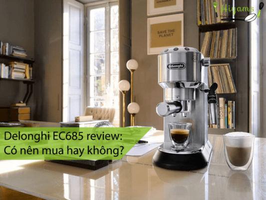 Delonghi EC685 reivew: Có nên mua hay không?