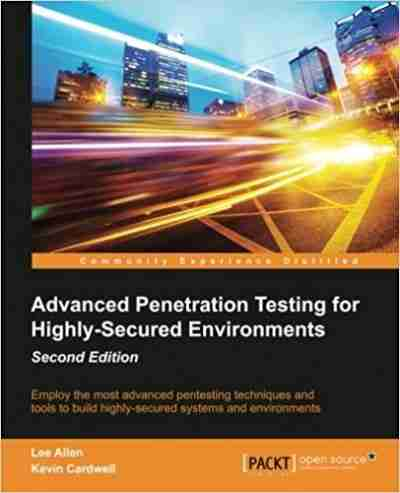 Advanced Penetration Testing for Highly-Secured Environments, Second Edition