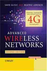 Advanced Wireless Networks: Cognitive, Cooperative & Opportunistic 4G Technology, 2nd Edition