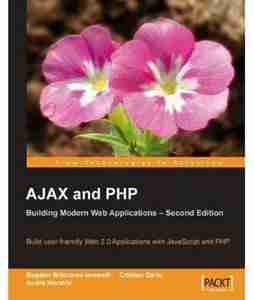 AJAX and PHP: Building Modern Web Applications, 2nd Edition