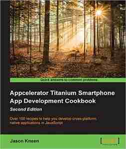 Appcelerator Titanium Smartphone App Development Cookbook, Second Edition