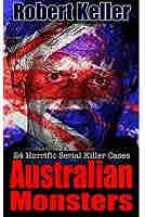 Australian Monsters: 24 Horrific Australian Serial Killers