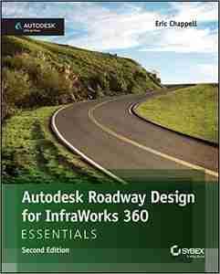 Autodesk Roadway Design for InfraWorks 360 Essentials, 2nd Edition