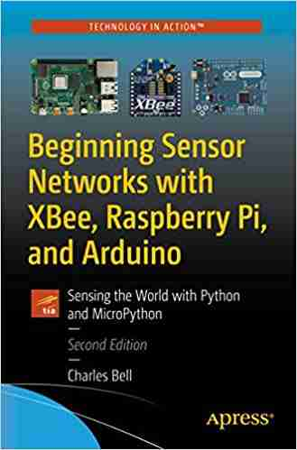 Beginning Sensor Networks with XBee, Raspberry Pi, and Arduino, Second Edition