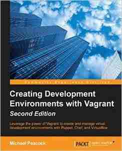 Creating Development Environments with Vagrant, Second Edition