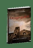 Desigrejados - Teoria, História e Contradições do Niilismo Eclesiástico