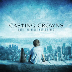 CD Until The Whole World Hears - Casting Crowns