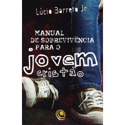Manual de Sobrevivência Para o Jovem Cristão - Lúcio Barreto Jr