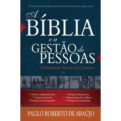 Bíblia e a Gestão de Pessoas - Paulo Roberto de Araújo