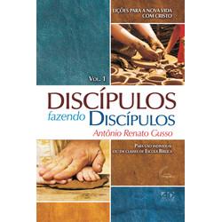 Discípulos fazendo Discípulos - Vol 1 - Antônio Renato Gusso