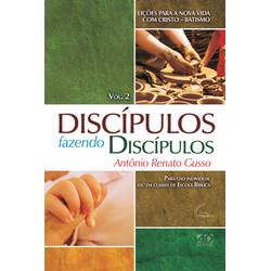 Discípulos fazendo Discípulos - Vol 2 - Antônio Renato Gusso
