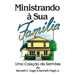 Ministrando à sua família - Kenneth E. Hagin