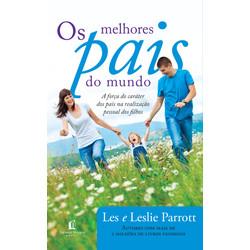 Os melhores pais do mundo - Les e Leslie Parrott