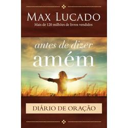 Antes de dizer amém - Diário de Oração - Max Lucado