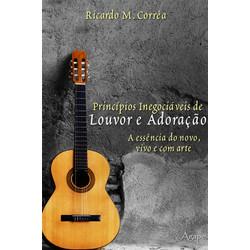 Princípios Inegociáveis de Louvor e Adoração - Ricardo M. Corrêa