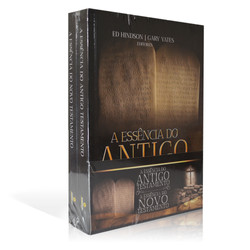 A Essência do Antigo Testamento e a Essência do Novo Testamento - Ed Hindson e Gary Yates