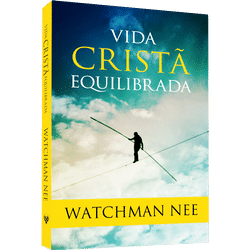 Vida Cristã Equilibrada - Watchman Nee