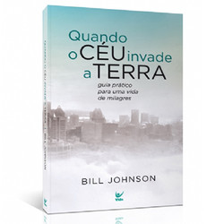Quando o Céu Invade a Terra - Bill Johnson